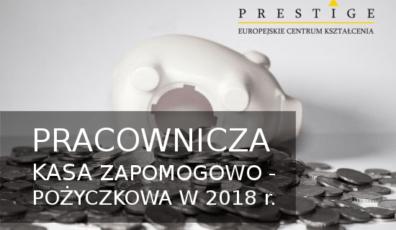 PRACOWNICZA KASA ZAPOMOGOWO – POŻYCZKOWA W 2018 r.