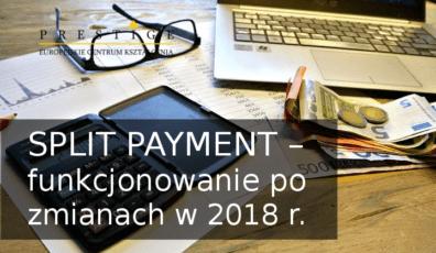 SPLIT PAYMENT – funkcjonowanie po zmianach w 2018 r.