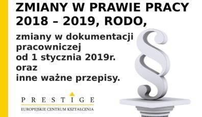 ZMIANY W PRAWIE PRACY 2018 – 2019. RODO, zmiany w dokumentacji pracowniczej od 1 stycznia 2019 roku oraz inne ważne przepisy.
